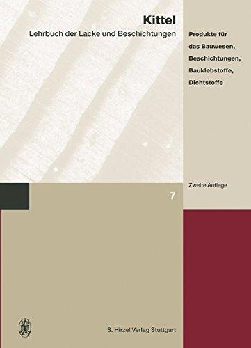 Lehrbuch der Lacke und Beschichtungen 7: Produkte für das Bauwesen, Beschichtungen, Bauklebstoffe, Dichtstoffe: Bd. 7