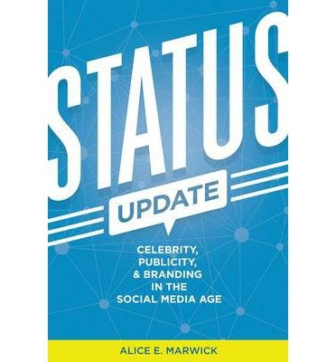 By Alice E Marwick ( Author ) [ Status Update: Celebrity, Publicity, and Branding in the Social Media Age By Jan-2015 Paperback