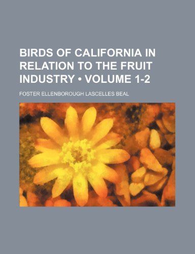 Birds of California in Relation to the Fruit Industry (Volume 1-2)