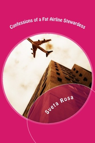 Confessions of a Fat Airline Stewardess (Airline Rosa)