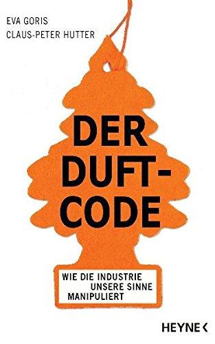Der Duft-Code: Wie die Industrie unsere Sinne manipuliert (Duft-code)