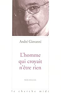 L'homme qui croyait n'être rien par André Giovanni