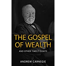 The Gospel of Wealth and Other Timely Essays (English Edition)