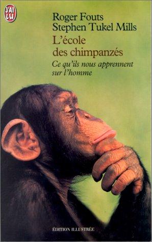 L'Ecole des chimpanzés. Ce qu'ils nous apprennent sur l'homme par Roger Fouts