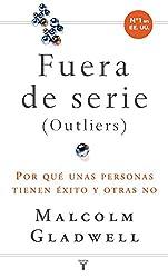 Fuera de serie: Por qué unas personas tienen éxito y otras no (Spanish Edition)