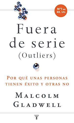 Fuera de serie: Por qué unas personas tienen éxito y otras no por Malcolm Gladwell