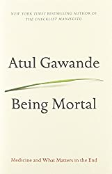 [(Being Mortal: Illness, Medicine and What Matters in the End)] [ By (author) Atul Gawande ] [October, 2014]