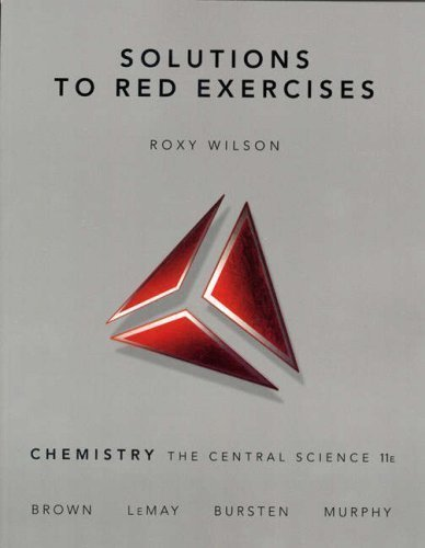 Solutions to Red Exercises, Chemistry the Central Science 11th (eleventh) Edition by Wilson, Roxy, Brown, Theodore E, Bursten, Bruce E, Murphy, A published by Prentice Hall (2008)