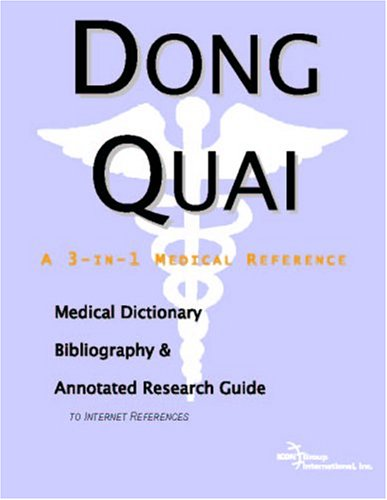 Dong Quai - A Medical Dictionary, Bibliography, and Annotated Research Guide to Internet References
