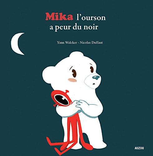 MIKA L'OURSON A PEUR DU NOIR (Coll. Mes p'tits albums)