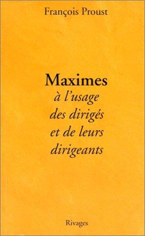 Maximes à l'usage des dirigés et de leurs dirigeants par François Proust