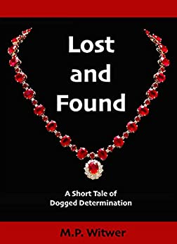 Lost and Found: A Short Tale of Dogged Determination (Short Tales Book 2) (English Edition) di [Witwer, M.P.]