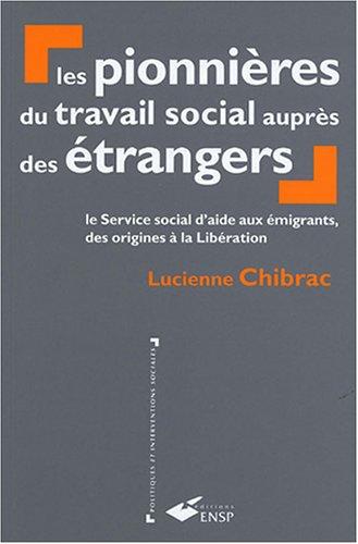 Les pionnières du travail social auprès des étrangers: Le service social d'aide aux émigrants, des origines à la Libération