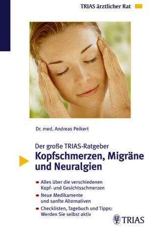 Der grosse TRIAS-Ratgeber Kopfschmerzen, Migräne und Neuralgien: Alles über die verschiedenen Kopf- und Gesichtsschmerzen. Neue Medikamente und sanfte Tagebuch, Tipps: Werden Sie selbst aktiv