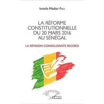 La réforme constitutionnelle du 20 mars 2016 au Sénégal: La révision consolidante record