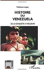 HISTOIRE DU VENEZUELA - De la conquête à nos jours de Frédérique Langue