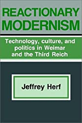 Reactionary Modernism: Technology, Culture, and Politics in Weimar and the Third Reich