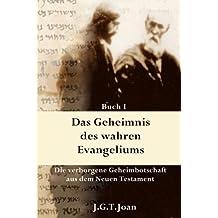 Das Geheimnis des wahren Evangeliums: Die verborgene Geheimbotschaft des Neuen Testaments (Band 1)