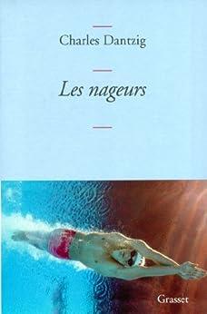 Les nageurs (Littérature Française) par [Dantzig, Charles]