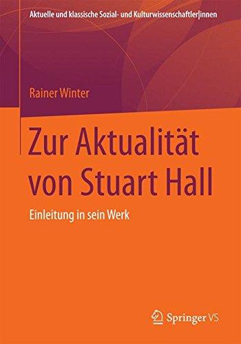 Zur Aktualität von Stuart Hall: Einleitung in sein Werk (Aktuelle und klassische Sozial- und Kulturwissenschaftler innen)