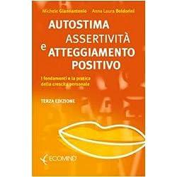 Autostima, assertività e atteggiamento positivo. I fondamenti e la pratica della crescita personale