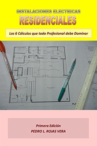 Instalaciones Eléctricas Residenciales: Los 6 Cálculos que todo Profesional debe Dominar por Pedro Luis Rojas Vera