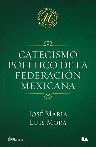 Catecismo político de la Federación Mexicana por José María Luis Mora