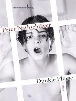 Peter Nathschläger: Dunkle Flüsse; Gay-Werke alphabetisch nach Titeln