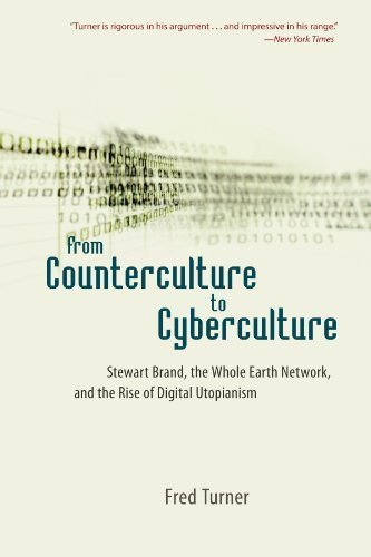 From Counterculture to Cyberculture: Stewart Brand, the Whole Earth Network, and the Rise of Digital Utopianism by Turner, Fred (2008) Paperback