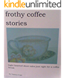 Frothy Coffee Stories