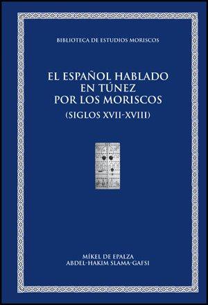 El español hablado en Túnez por los moriscos andalusíes y sus descendientes (siglos XVII-XXI) : material léxico y onomástico documentado, siglos XVII-XXI