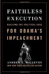 Faithless Execution: Building the Political Case for Obamas Impeachment