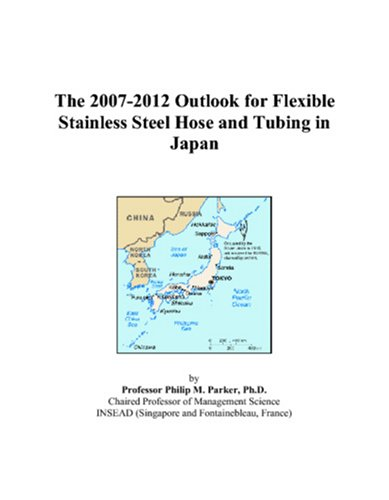 The 2007-2012 Outlook for Flexible Stainless Steel Hose and Tubing in Japan