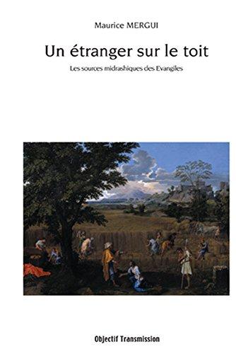 Un Etranger sur le toit: Les sources midrashiques des Evangiles par Maurice Mergui