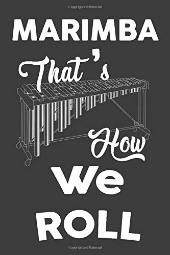 Marimba That's How We Roll: Instrument Music Blank Lined Journal, Notebook, Diary, Birthday Graduation Gift, Planner for Musicians (Blank Music Journal)