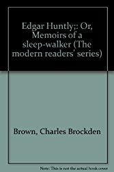 Edgar Huntly;: Or, Memoirs of a sleep-walker (The modern readers' series)