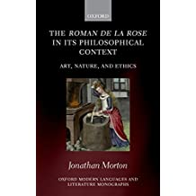 The Roman de la rose in its Philosophical Context: Art, Nature, and Ethics (Oxford Modern Languages and Literature Monographs)