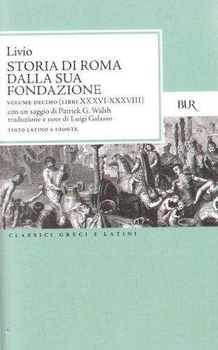 Storia di Roma dalla sua fondazione. Testo latino a fronte: Storia Di Roma Dalla Sua Fondazione Volume Decimo Libri Xxxvi Xxxviii: 10