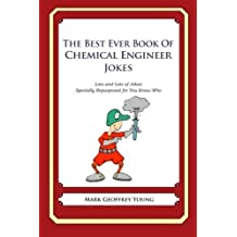 The Best Ever Book of Chemical Engineer Jokes: Lots and Lots of Jokes Specially Repurposed for You-Know-Who by Mark Geoffrey Young (2012-06-14)