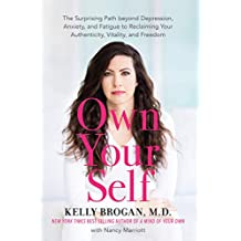 Own Your Self: The Surprising Path beyond Depression, Anxiety, and Fatigue to Reclaiming Your Authenticity, Vitality, and Freedom