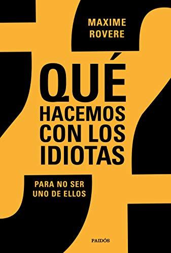 ¿Qué hacemos con los idiotas?: Para no ser uno de ellos (Spanish Edition)