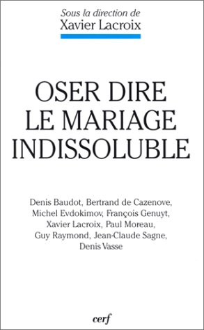 Oser dire le mariage indissoluble