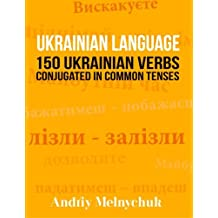Ukrainian Language: 150 Ukrainian Verbs Conjugated in Common Tenses