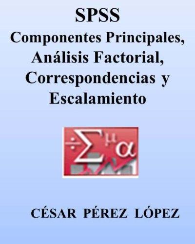SPSS. COMPONENTES PRINCIPALES, ANALISIS FACTORIAL, CORRESPONDENCIAS y ESCALAMIENTO
