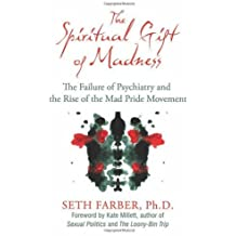 The Spiritual Gift of Madness: The Failure of Psychiatry and the Rise of the Mad Pride Movement by Seth Farber Ph.D. (2012-04-17)