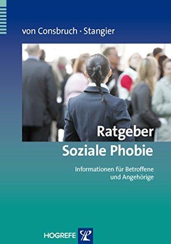 Ratgeber Soziale Phobie: Informationen für Betroffene und Angehörige (Ratgeber zur Reihe »Fortschritte der Psychotherapie«)