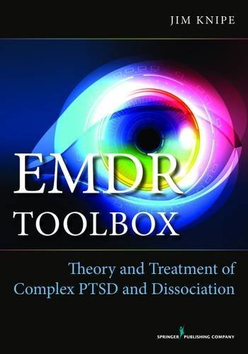 EMDR Toolbox: Theory and Treatment of Complex PTSD and Dissociation by Jim Knipe (2014-09-30)