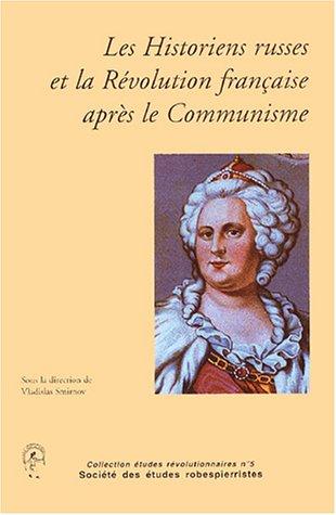 Les Historiens russes et la Révolution française après le Communisme par Vladislas Smirnov, Collectif