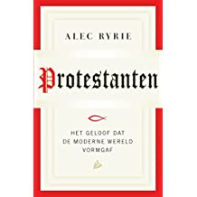 Protestanten: Het geloof dat de moderne wereld vorm gaf