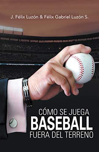 Cómo Se Juega Baseball Fuera Del Terreno por J. Félix Luzón